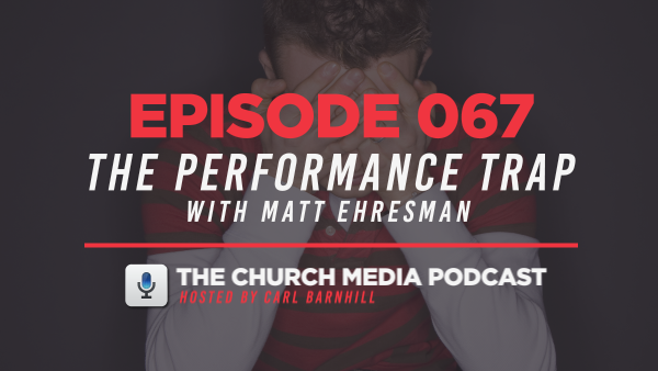 EPISODE 067: The Performance Trap with Matt Ehresman