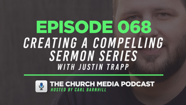 EPISODE 068: How to Create a Compelling Sermon Series with Justin Trapp