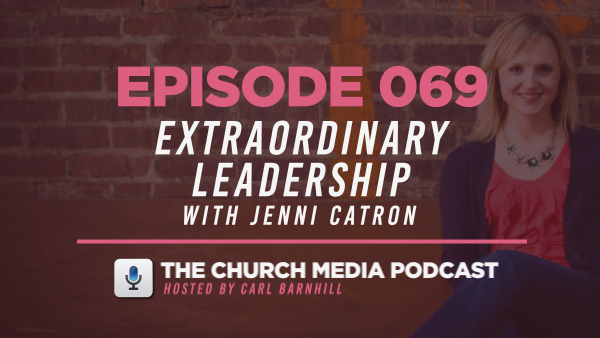 EPISODE 069: Extraordinary Leadership with Jenni Catron