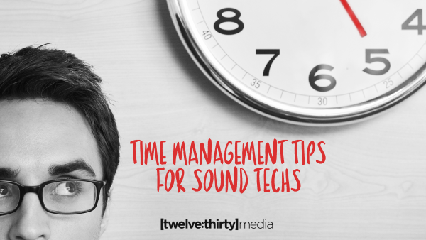 Time Management Tips for Sound Techs