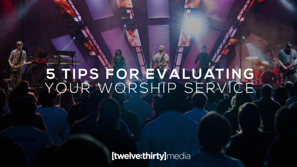 5 Tips in Evaluating Your Worship Service