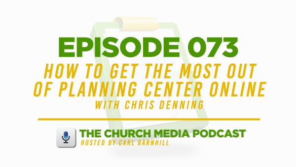 EPISODE 073: How to Get the Most Out of Planning Center Online with Chris Denning