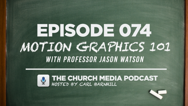 EPISODE 074: Motion Graphics 101 with Jason Watson