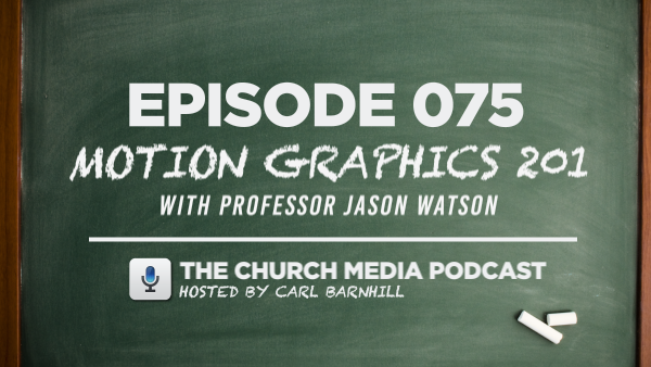 EPISODE 075: Motion Graphics 201 with Jason Watson