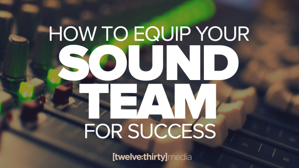 How to Equip Your Sound Team for Success