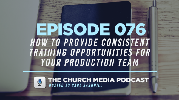 EPISODE 076: How to Provide Consistent Training Opportunities for Your Production Team