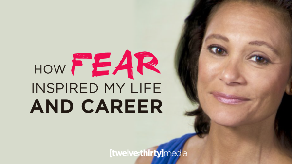 How Fear Inspired My Life and Career