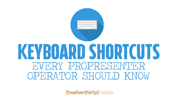 Keyboard Shortcuts Every ProPresenter Operator Should Know | Twelve