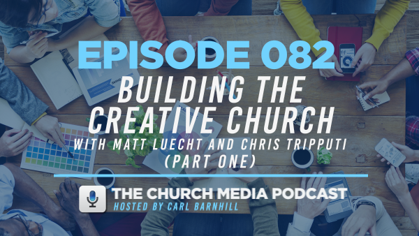 EPISODE 082: Building the Creative Church (PART ONE) with Matt Luecht and Chris Tripputi