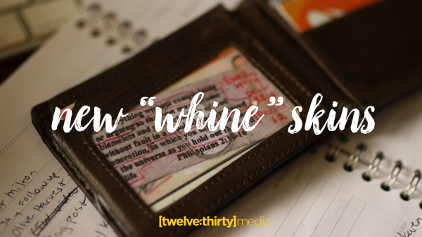 """New """"Whine"""" Skins"""