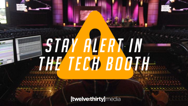 Stay Alert in the Tech Booth