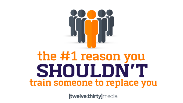 The #1 Reason You Shouldn't Train Someone to Replace You