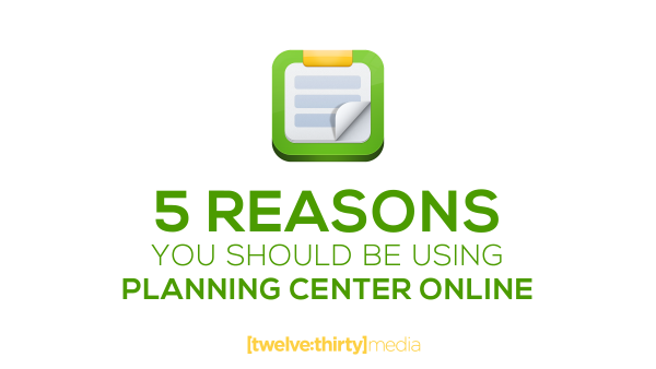 5 Reasons You Should Be Using Planning Center Online