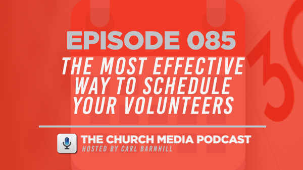 EPISODE 085: The Most Effective Way to Schedule Your Volunteers