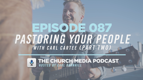 EPISODE 087: Pastoring Your People with Carl Cartee (Part Two)