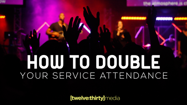 How To Double Your Service Attendance