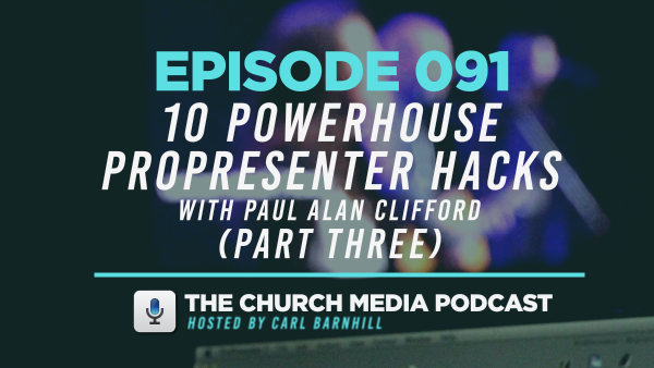 EPISODE 091: 10 Powerhouse Propresenter Hacks with Paul Alan Clifford (Part Three)