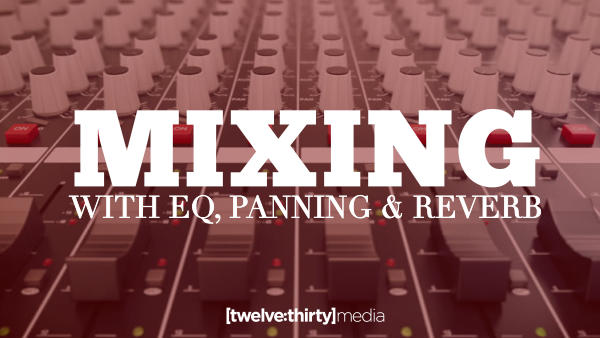 Mixing with EQ, Panning & Reverb