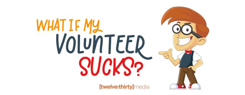 my volunteer sucks