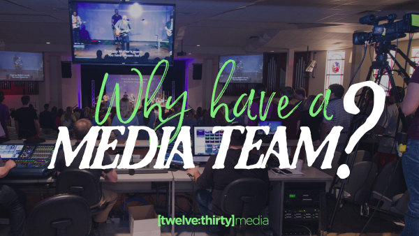 Why have a media team?