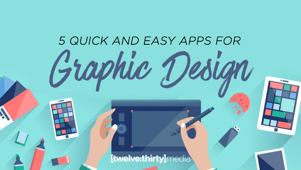 5 Quick and Easy Apps for Graphic Design