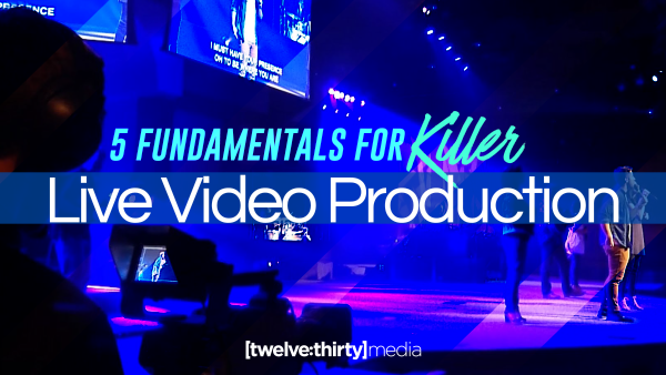 5 Fundamentals for Killer Live Video Production