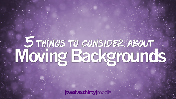 5 Things To Consider About Moving Backgrounds