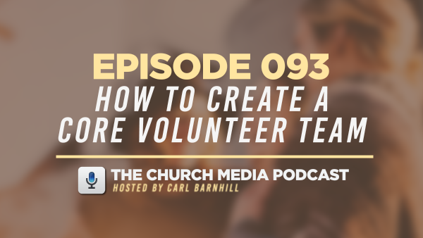 EPISODE 093: How To Create A Core Volunteer Team