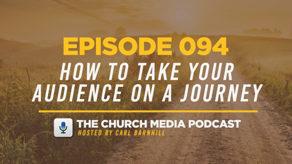 EPISODE 094: How To Take Your Audience On A Journey