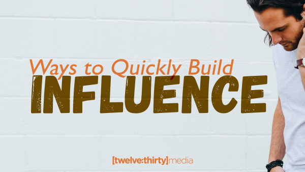 Ways to Quickly Build Influence