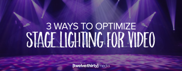 3 Ways To Optimize Stage Lighting For Video | Twelve:Thirty