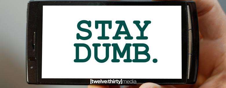 Stay Dumb