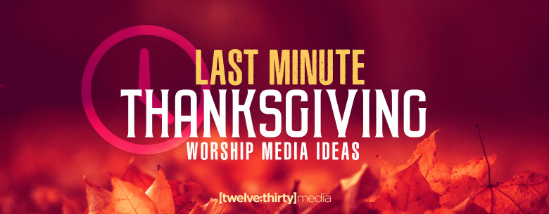 Thanksgiving Worship Media Ideas