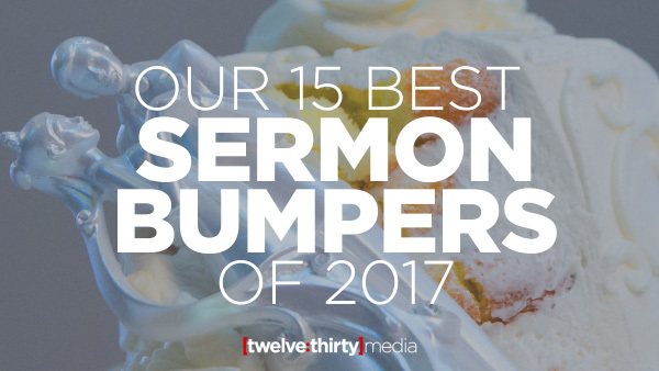 15 Best Sermon Bumpers of 2017
