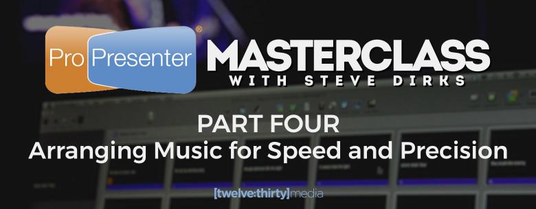 ProPresenter MasterClass: Part Four - Arranging Music for