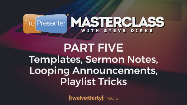 propresenter masterclass part five templates sermon notes