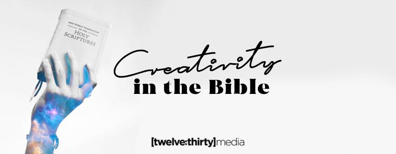 Creativity in the Bible | Twelve:Thirty Media