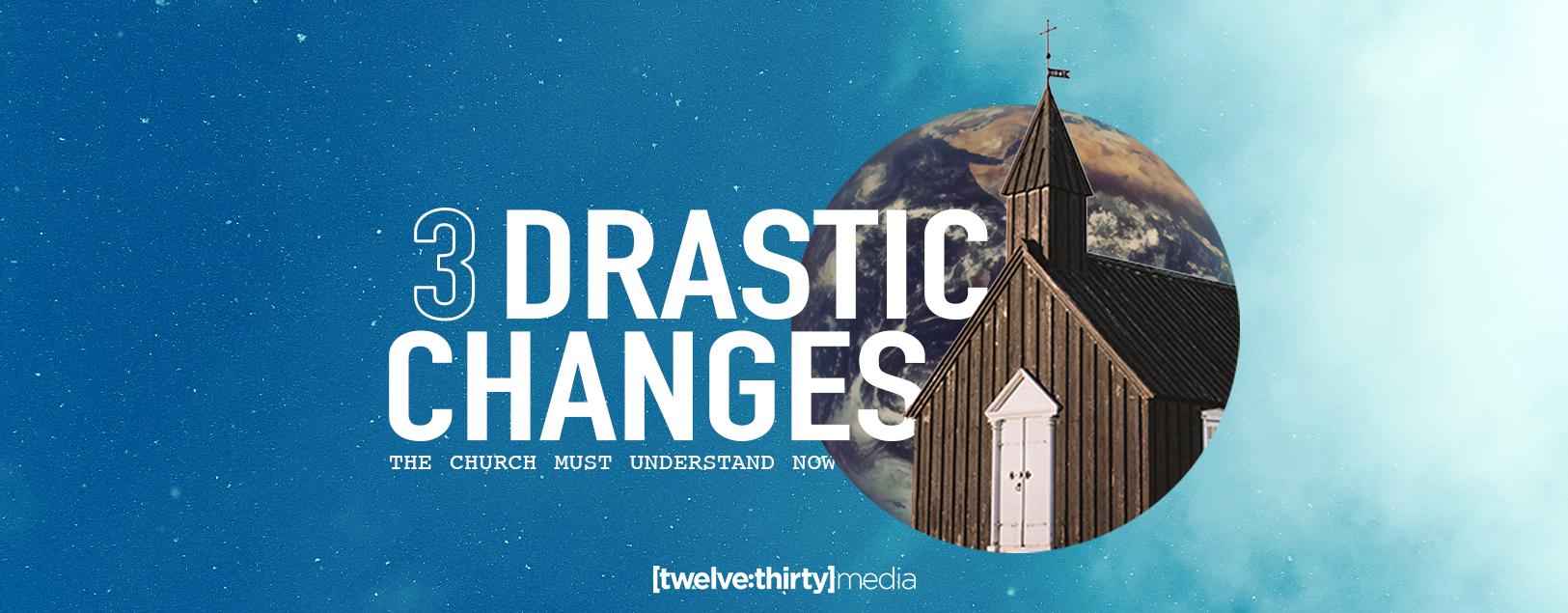 3 Drastic Changes